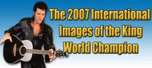 2007 Images of the King World Champion Elvis Impersonator